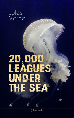 20,000 LEAGUES UNDER THE SEA (Illustrated)