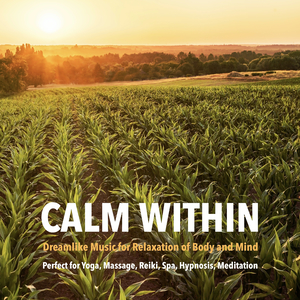 Calm Within: Dreamlike Music for Relaxation of Body and Mind