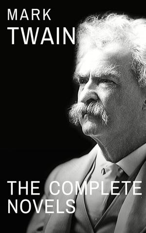 Mark Twain: The Complete Novels