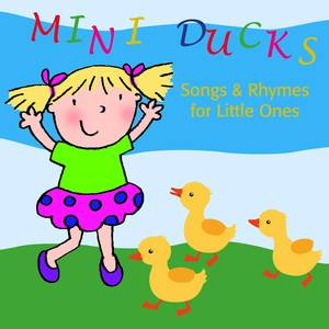 Mini Ducks. Songs and Rhymes for Little Ones