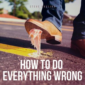 How To Do Everything Wrong