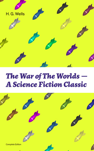 The War of The Worlds - A Science Fiction Classic (Complete Edition)