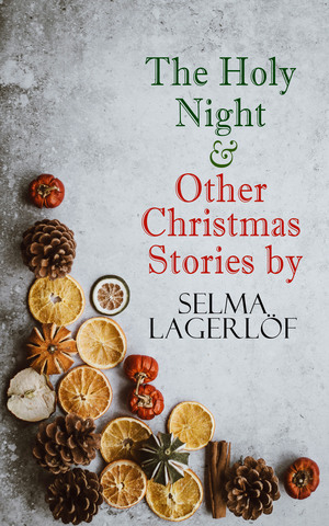 The Holy Night & Other Christmas Stories by Selma Lagerlöf