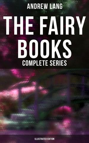 The Fairy Books - Complete Series (Illustrated Edition)