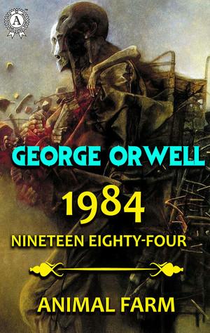 1984. Nineteen Eighty-Four. Animal Farm