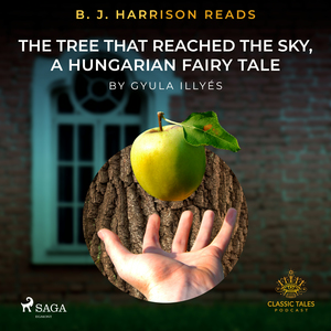 B. J. Harrison Reads The Tree That Reached the Sky, a Hungarian Fairy Tale