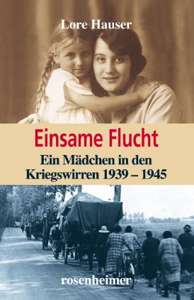 Einsame Flucht - Ein Mädchen in den Kriegswirren 1939 - 1945