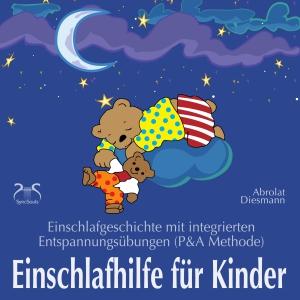 Einschlafhilfe für Kinder: Einschlafgeschichte mit Entspannungsübungen für die Kleinen (P&A Methode)