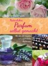 Natürliches Parfum selbst gemacht