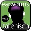 earworms - Italienisch Vol. 1
