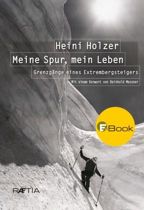 Heini Holzer - meine Spur, mein Leben