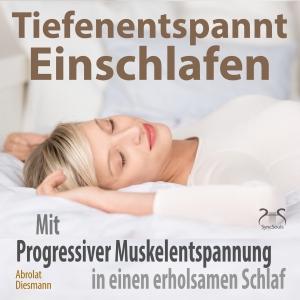 Tiefenentspannt Einschlafen - Mit Progressiver Muskelentspannung in einen erholsamen Schlaf