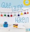 Vergrößerte Darstellung Cover: Gute-Laune-Häkeln. Externe Website (neues Fenster)