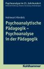 Psychoanalytische Pädagogik - Psychoanalyse in der Pädagogik