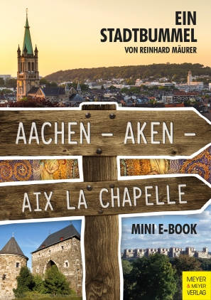 Aachen - Aken - Aix la Chapelle - Mini-E-Book