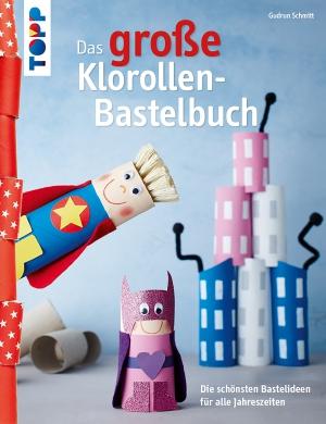 Das große Klorollen-Bastelbuch