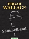 Edgar Wallace - Sammelband 1