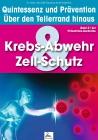 Krebs-Abwehr & Zell-Schutz: Quintessenz und Prävention