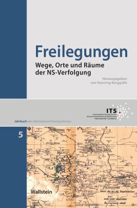 Freilegungen - Wege, Orte und Räume der NS-Verfolgung