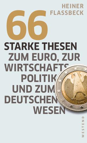 66 starke Thesen zum Euro, zur Wirtschaftspolitik und zum deutschen Wesen