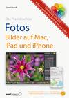 Praxisbuch zu Fotos - Bilder auf Mac, iPad und iPhone / für macOS und iOS