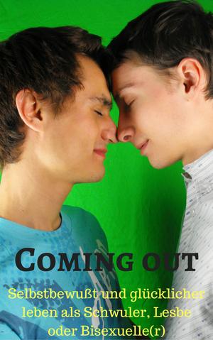 Coming Out-Selbstbewusst und glücklich leben als Schwuler, Lesbe oder Bisexuelle