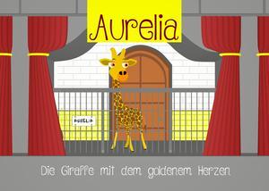 Aurelia, die Giraffe mit dem goldenem Herzen