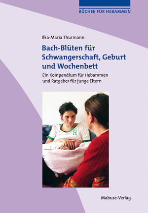 Bach-Blüten für Schwangerschaft, Geburt und Wochenbett
