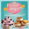 Vergrößerte Darstellung Cover: Frozen Yogurt & Co.. Externe Website (neues Fenster)
