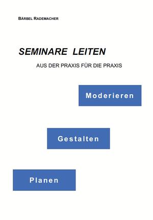 Seminare leiten - Moderieren, Gestalten, Planen