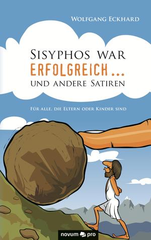 Sisyphos war erfolgreich ... und andere Satiren