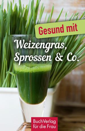 Gesund mit Weizengras, Sprossen & Co.