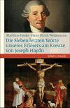 Die Sieben letzten Worte unseres Erlösers am Kreuze von Joseph Haydn