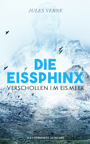 Die Eissphinx: Verschollen im Eismeer (Illustrierte Ausgabe)