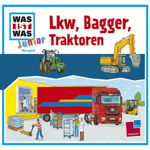Was ist was Junior Hörspiel: Lkw, Bagger, Traktoren