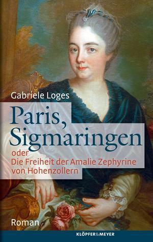 Paris, Sigmaringen oder Die Freiheit der Amalie Zephyrine von Hohenzollern