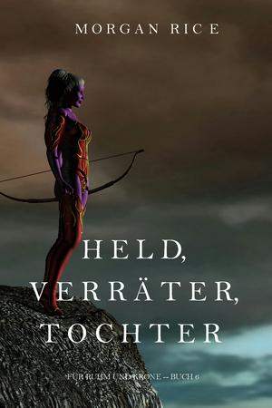 Held, Verräter, Tochter (Für Ruhm und Krone - Buch 6)
