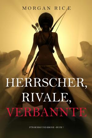 Herrscher, Rivale, Verbannte (Für Ruhm und Krone - Buch 7)