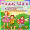 Happy Child - Wunderschöne und frische Kinderlieder zum Mitsingen und Mitmachen