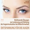 Entspannung für die Augen - Wohltuende Übungen zur Lockerung und Stärkung der Augenmuskulatur