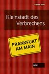 Kleinstadt des Verbrechens - Frankfurt