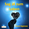Sag JA zum Leben - Dank Hypnose