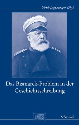 ¬Das¬ Bismarck-Problem in der Geschichtsschreibung