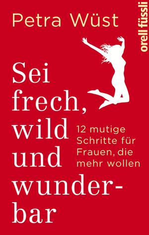 Sei frech, wild und wunderbar