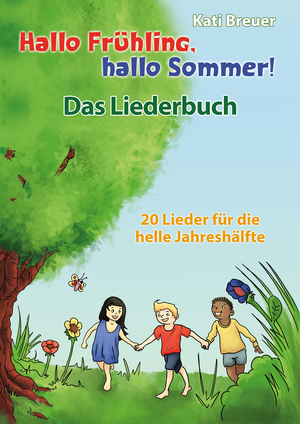 Hallo Frühling, hallo Sommer! 20 Lieder für die helle Jahreshälfte