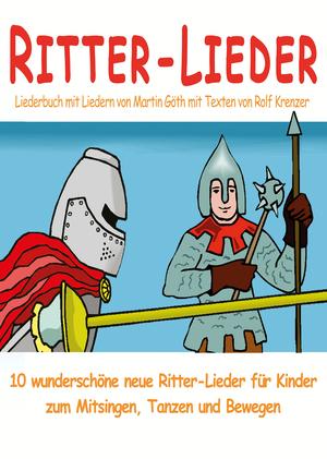 Ritter-Lieder für Kinder - 10 wunderschöne neue Ritter-Lieder für Kinder zum Mitsingen, Tanzen und Bewegen