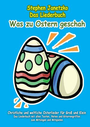 Was zu Ostern geschah - Christliche und weltliche Osterlieder für Groß und Klein