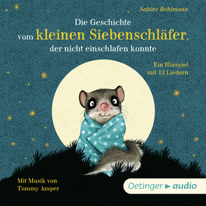 Die Geschichte vom kleinen Siebenschläfer, der nicht einschlafen konnte