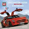 WAS IST WAS Hörspiel: Faszination Autos/ Eisenbahn