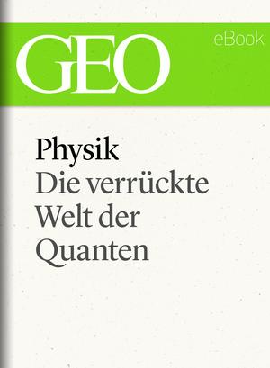 Physik - Die verrückte Welt der Quanten